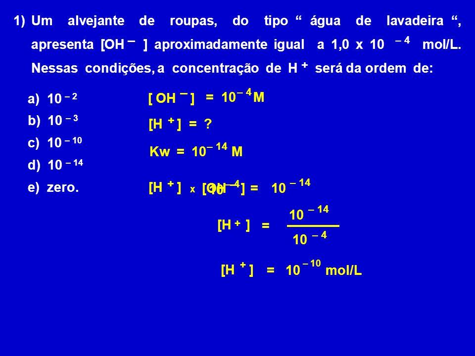 Um alvejante de roupas, do tipo água de lavadeira , apresenta [OH ] aproximadamente igual a 1,0 x 10 mol/L. Nessas condições, a concentração de H será da ordem de: